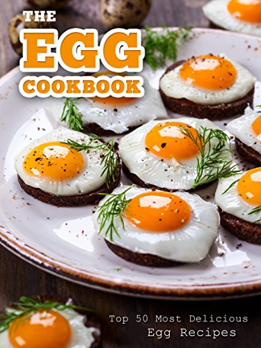 Image of the The Egg Cookbook: Top 50 Most Delicious Egg Recipes (Recipe Top 50's Book 82)