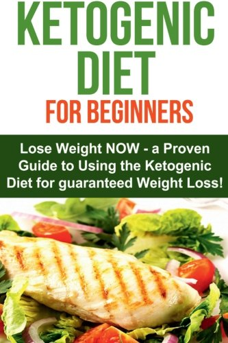 Image of the The Ketogenic Diet for Beginners: Lose Weight NOW Using The Ketogenic Diet!